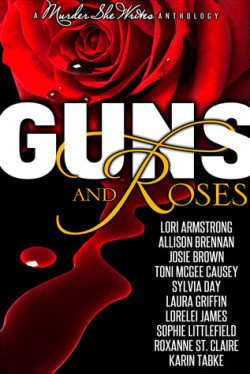 Reviews: Guns and Roses Anthology by Lori G. Armstrong, Allison Brennan, Josie Brown, Toni McGee Causey, Sylvia Day, Laura Griffin, Lorelei James, Sophie Littlefield, Roxanne St. Claire, Karin Tabke