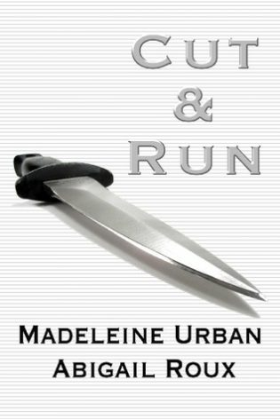 Cut and Run by Madeleine Urban and Abigail Roux