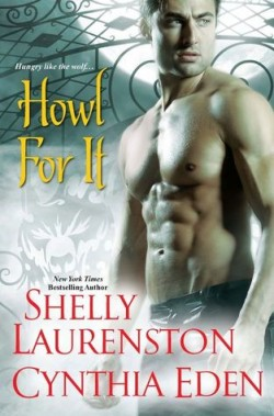 ARC Review: Howl For It by Shelly Laurenston and Cynthia Eden