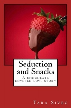 Review: Seduction and Snacks by Tara Sivec