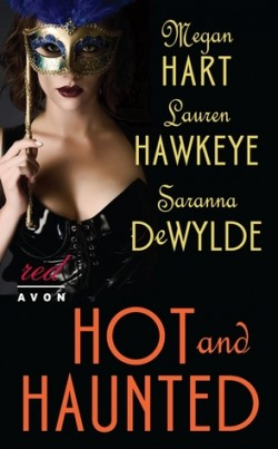 ARC Review: Hot and Haunted by Megan Hart, Lauren Hawkeye and Saranna DeWylde