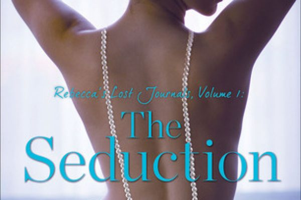 ARC Review: Rebecca's Lost Journals Vol 1: The Seduction by Lisa Renee Jones