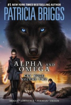 Review: Alpha and Omega: Cry Wolf Volume Two by Patricia Briggs