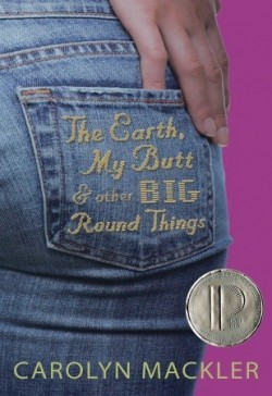 Review: The Earth, My Butt and Other Big Round Things by Carolyn Mackler