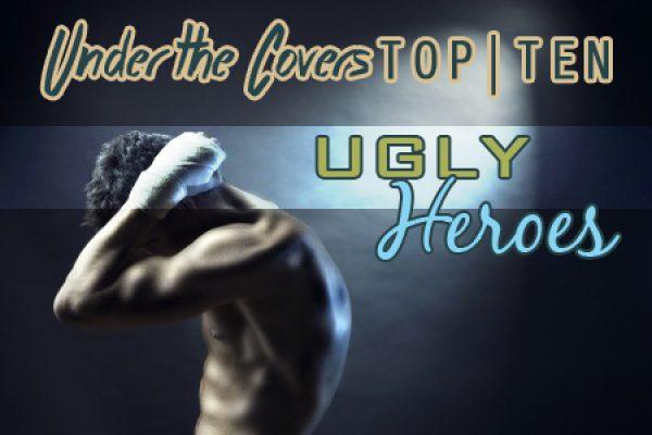 UTC's Top Ten Ugly Heroes