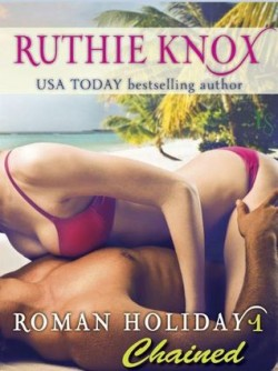 ARC Review: Roman Holiday 1: Chained by Ruthie Knox