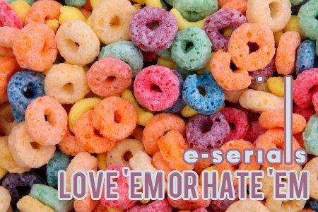 Mind Spill: E-Serials…Love 'Em or Hate 'Em