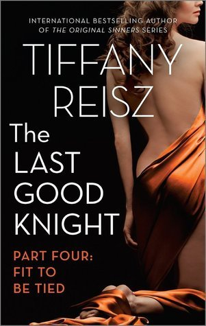 ARC Review: The Last Good Knight: Fit To Be Tied: Part Four by Tiffany Reisz