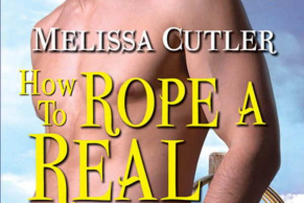 ARC Review: How to Rope a Real Man by Melissa Cutler