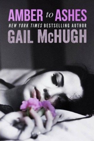 AMBER TO ASHES by Gail McHugh [NEW ADULT]
