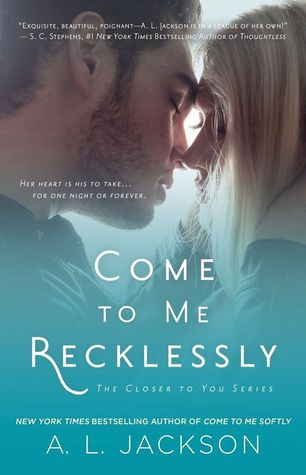 COME TO ME RECKLESSLY by A.L. Jackson [NEW ADULT]