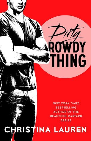 DIRTY ROWDY THING by Christina Lauren [NEW ADULT]