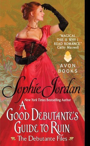 A GOOD DEBUTANTE'S GUIDE TO RUIN by Sophie Jordan [HISTORICAL]