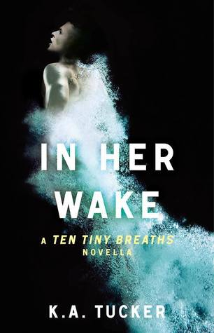 IN HER WAKE by K.A. Tucker [NEW ADULT]