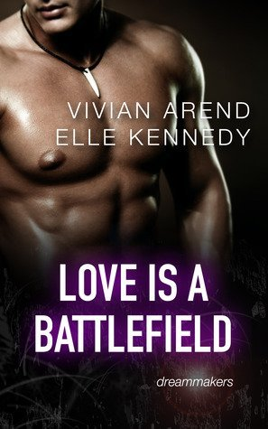 LOVE IS A BATTLEFIELD by Elle Kennedy and Vivian Arend [CONTEMPORARY]