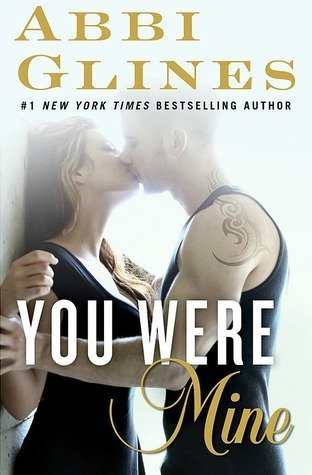 YOU WERE MINE by Abbi Glines [NEW ADULT]
