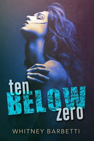 TEN BELOW ZERO by Whitney Barbetti [NEW ADULT]