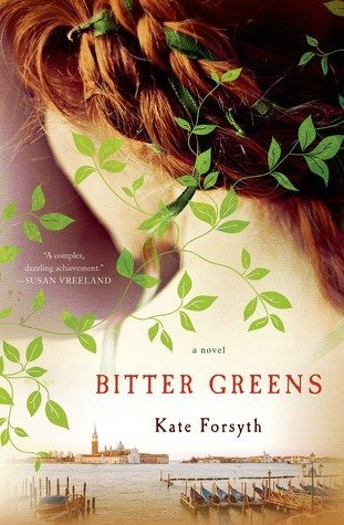 BITTER GREENS by Kate Forsyth [YOUNG ADULT]