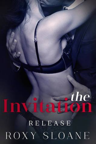 THE INVITATION: RELEASE by Roxy Sloane [EROTIC]