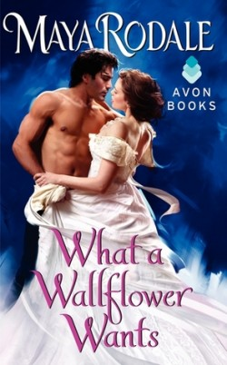 ARC Review: What a Wallflower Wants by Maya Rodale