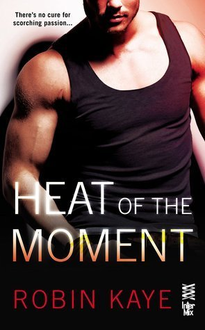 ARC Review: Heat of the Moment by Robin Kaye