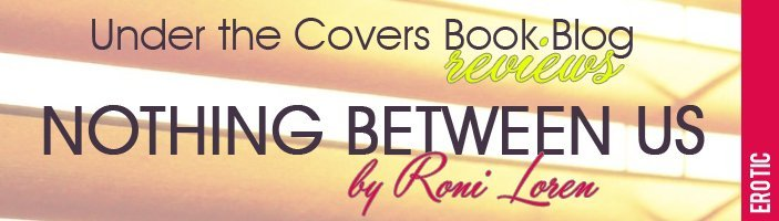 ARC Review: Nothing Between Us by Roni Loren
