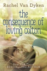 The Consequence of Loving Colton  by Rachel Van Dyken [NEW ADULT]