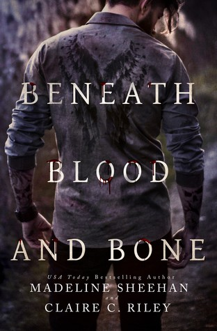 Beneath Blood and Bone by Madeline Sheehan and Claire C. Riley