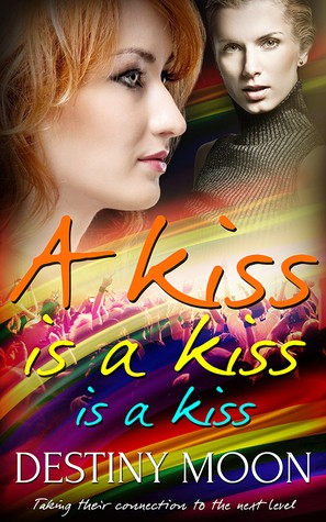 A Kiss is a Kiss is a Kiss by Destiny Moon