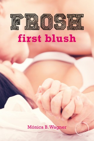 Frosh: First Blush by Mónica B. Wagner