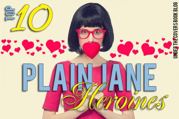 Top Ten: Plain Jane Heroines