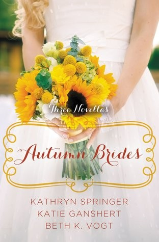 Autumn Brides: A Year of Weddings Novella Collection by Kathryn Springer, Katie Ganshert and Beth K. Vogt
