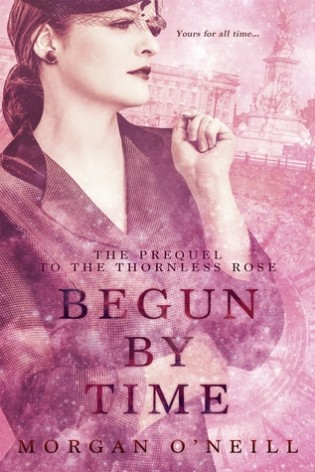 Begun by Time by Morgan O'Neill