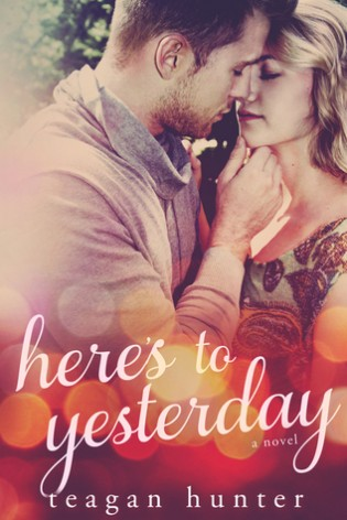 Here's to Yesterday by Teagan Hunter