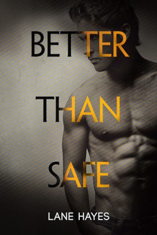 Better Than Safe by Lane Hayes