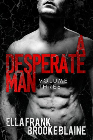 A Desperate Man: Volume 3 by Ella Frank