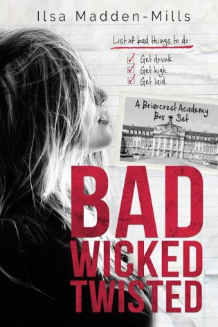 Bad Wicked Twisted: A Briarcrest Academy Box Set by Ilsa Madden–Mills