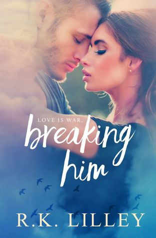 Breaking Him by R.K. Lilley