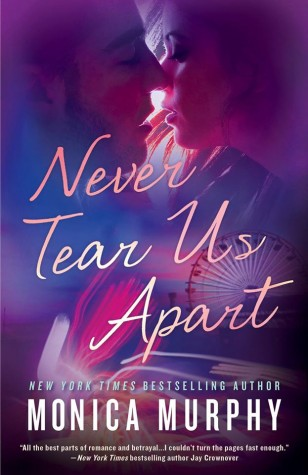 ARC Review: Never Tear Us Apart by Monica Murphy