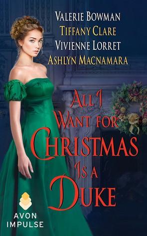 All I Want for Christmas is a Duke by Vivienne Lorret, Valerie Bowman, Tiffany Clare and Ashlyn Macnamara