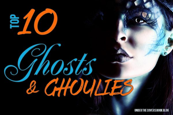 Top Ten: Ghosts and Ghouls
