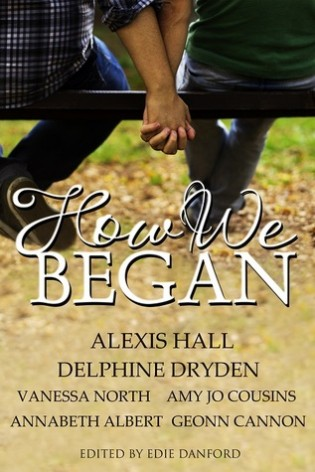 How We Began by Edie Danford, Alexis Hall, Delphine Dryden, Vanessa North, Amy Jo Cousins, Annabeth Albert, Geonn Cannon