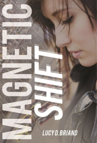 Magnetic Shift by Lucy D. Briand