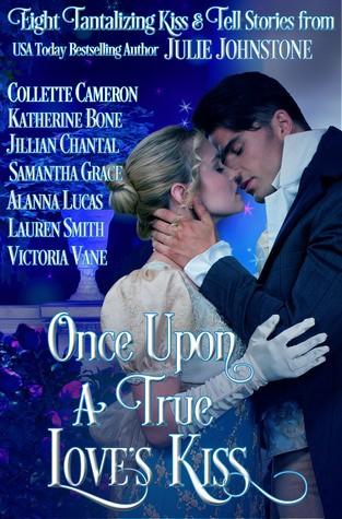 Once Upon a True Love's Kiss by Julie Johnstone, Katherine Bone, Collette Cameron, Jillian Chantal, Samantha Grace, Alanna Lucas, Lauren Smith & Victoria Vane