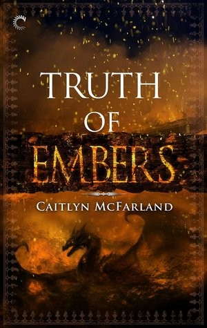 Truth of Embers by Caitlyn McFarland
