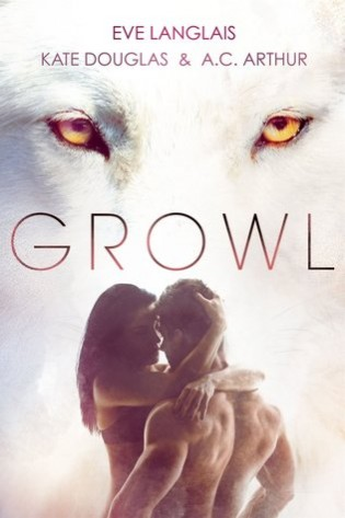 Growl by Kate Douglas, Eve Langlais and A.C. Arthur