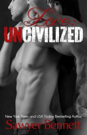 Love: Uncivilized by Sawyer Bennett
