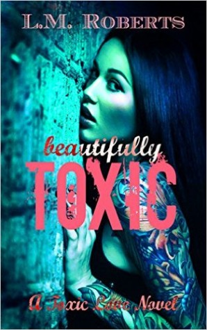 Beautifully Toxic by L.M. Roberts