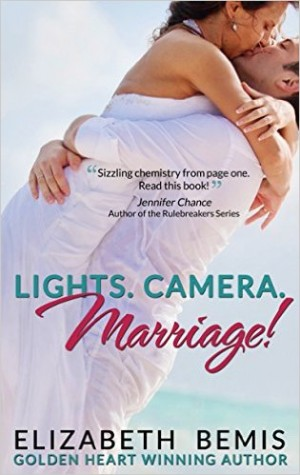 Lights. Camera. Marriage! by Elizabeth Bemis