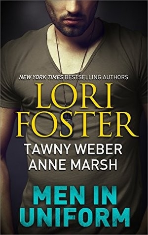 Men in Uniform by Lori Foster, Tawny Weber & Anne Marsh